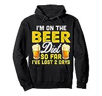 I M On The Beer Diet So Far I Ve Lost 2 Days T Shirt Hoodie Black