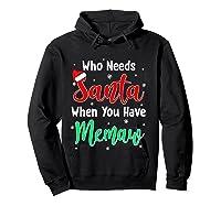 Who Needs Santa When You Have Memaw Christmas Shirts Hoodie Black