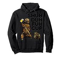 Shuh Duh Fuh Cup Bear Drinking Beer Camping Camp Fire Beer T Shirt Hoodie Black