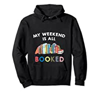 My Weekend Is All Booked Funny Reader Book Lover Writer T Shirt Hoodie Black