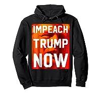 Impeach Trump Now Liberal Political Protest T Shirt Hoodie Black