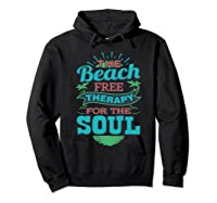 The Beach Free Therapy For The Soul Shirts Hoodie Black