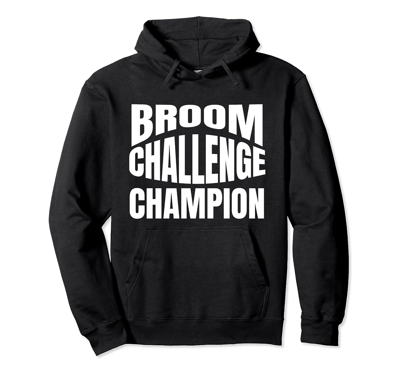 Broom Challenge Champion Funny Shirts Unisex Pullover Hoodie