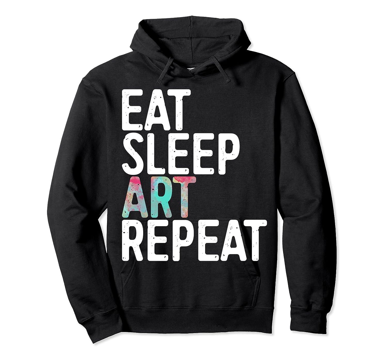Eat Sleep Art Repeat T Shirt Funny Artist Creative Gift  Unisex Pullover Hoodie