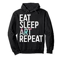 Eat Sleep Art Repeat T Shirt Funny Artist Creative Gift  Hoodie Black