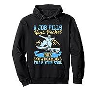 A Job Fills Your Pocket But Snowboarding Fills Your Soul T Shirt Hoodie Black