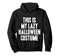 This Is My Lazy Halloween Costume Halloween Gift Shirts Hoodie Black