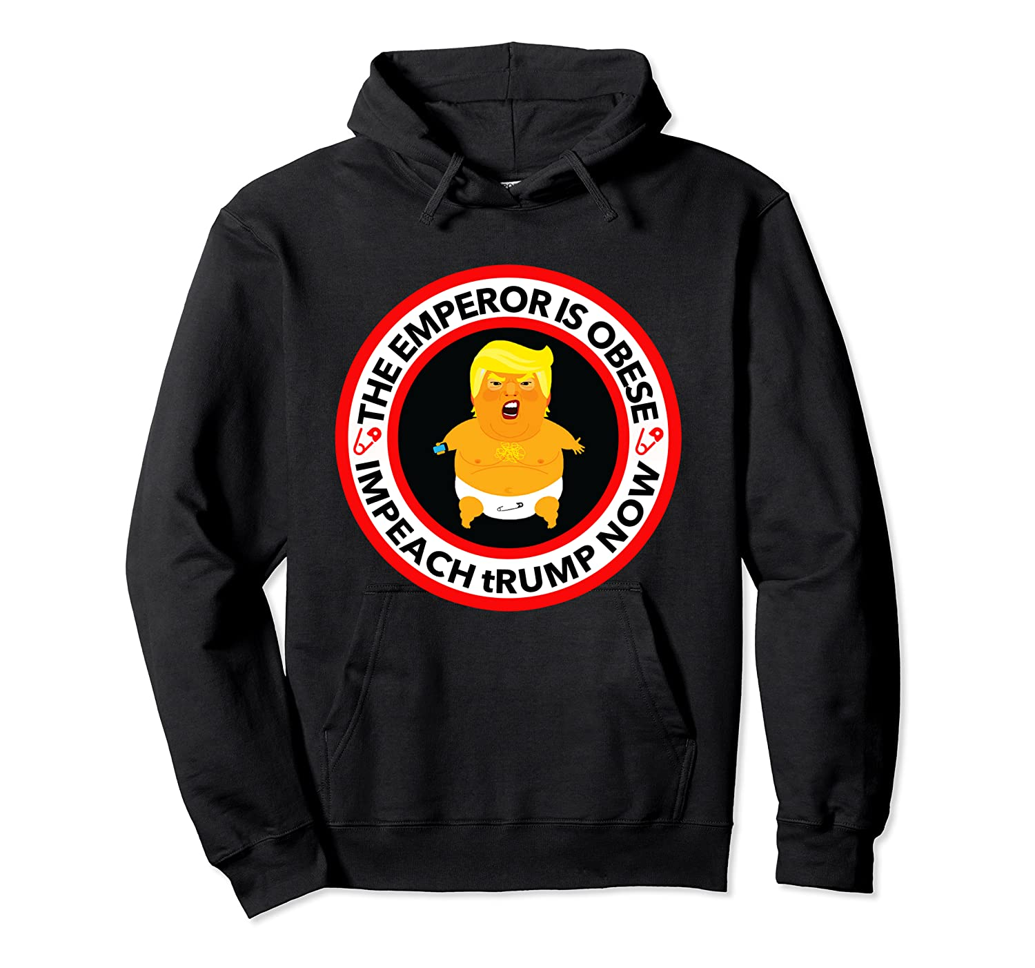Deranged Donald The Emperor Is Obese Impeach Trump Now T Shirt Unisex Pullover Hoodie