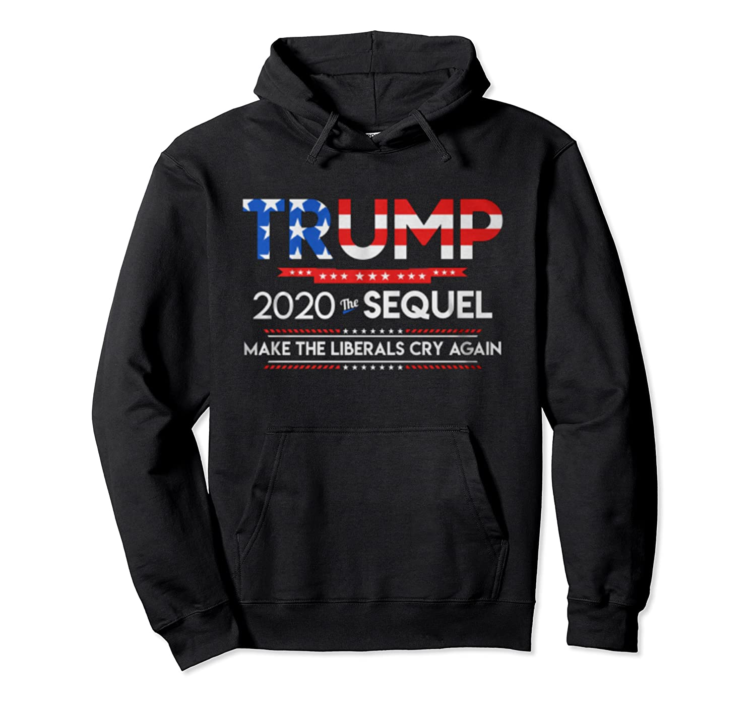 Trump 2020 The Sequel Make Liberals Cry Again Election Gift T Shirt Unisex Pullover Hoodie