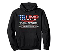 Trump 2020 The Sequel Make Liberals Cry Again Election Gift T Shirt Hoodie Black