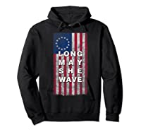 Long May She Wave T Shirt 4th Of July Betsy Ross Usa Flag Hoodie Black