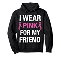 I Wear Pink Ribbon For Friend Breast Cancer Awareness Month T Shirt Hoodie Black