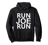 Run Joe Run Shirt Vote Joe Biden For President 2020 Tshirts T Shirt Hoodie Black