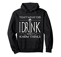 I Drink And I Know Things Saint Patrick Day T Shirt Hoodie Black