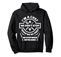 I M A Chef We Don T Stop Cooking Funny Culinary Chefs Gifts T Shirt Hoodie Black