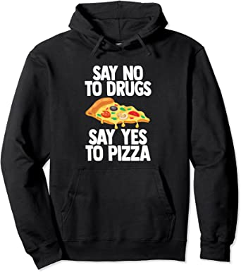 Amazon Com Say No To Drugs Say Yes To Pizza Pullover Hoodie Clothing