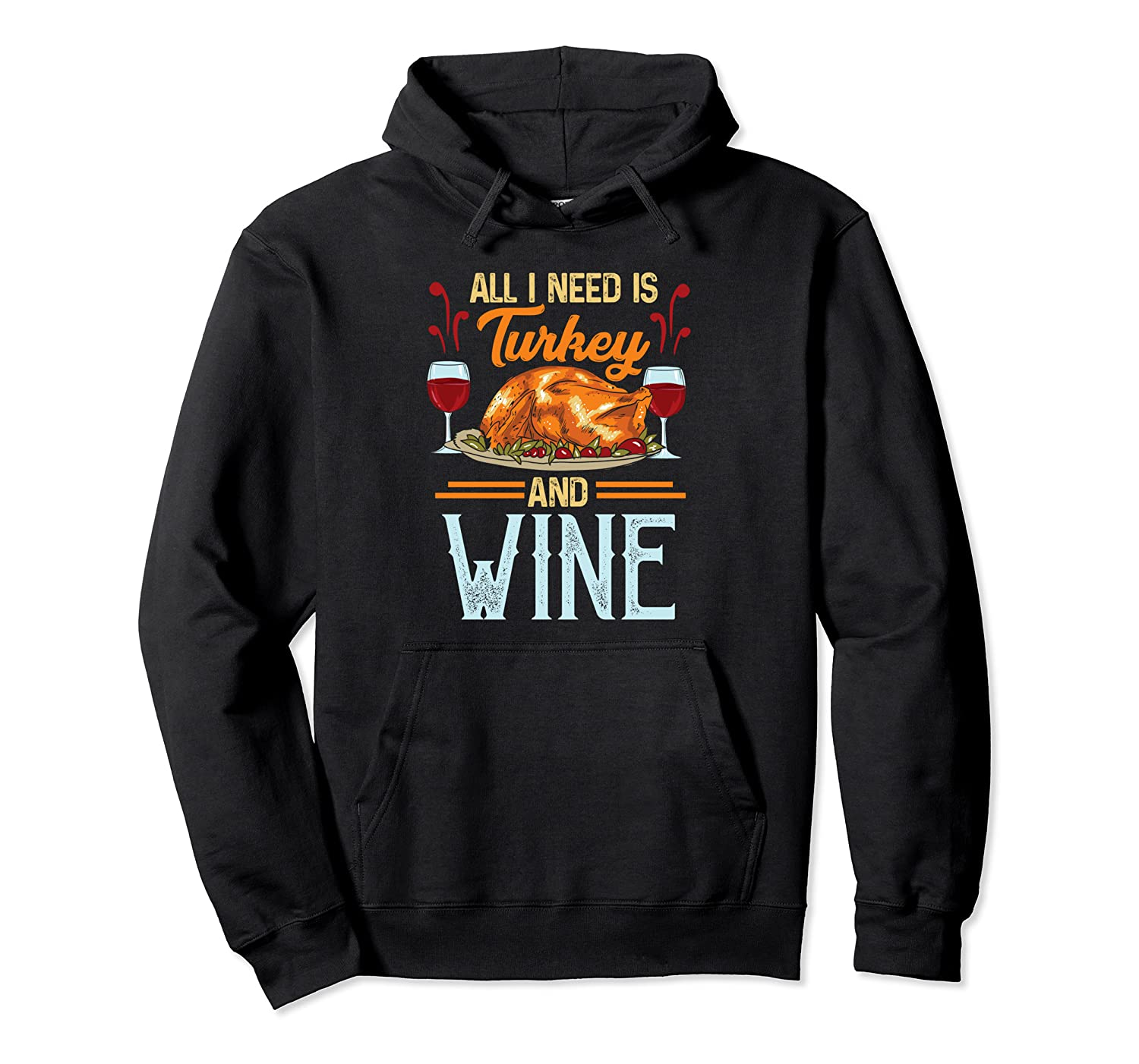 All I Need Is Turkey And Wine Funny Happy Thanksgiving Pullover Hoodie