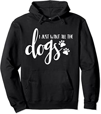 Dog Lover Walking Unisex Hoodie I Just Want All The Dogs Shirt