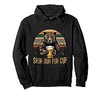Shuh Duh Fuh Cup Bear Drinking Beer Camping Funny T Shirt Hoodie Black