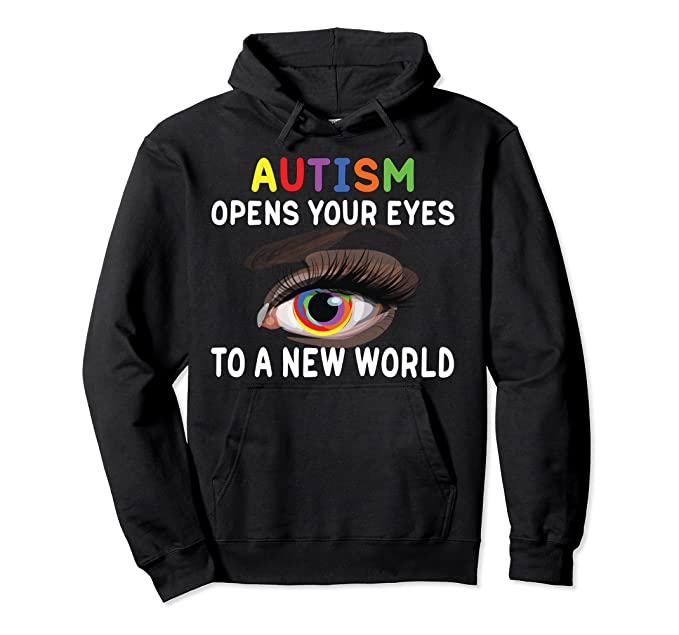 Autism Opens Your Eyes to a New World – Autism Awareness Hoodie
