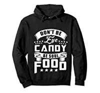 Funny Gift T Shirt Don T Be Eye Candy Be Soul Food Pullover  Hoodie Black