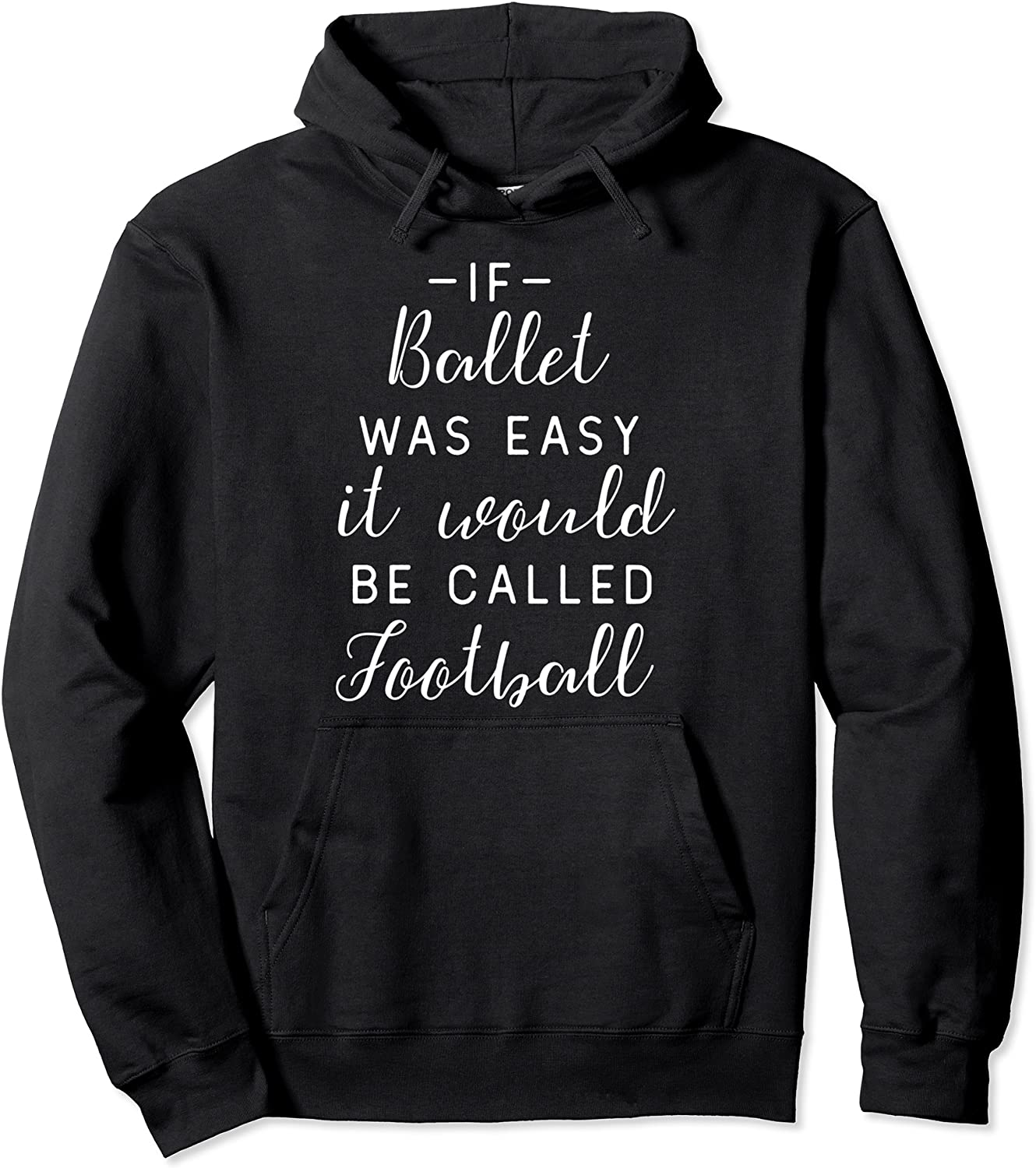 Luxury goods Funny Ballet Dance OFFicial mail order Hoodie If Easy - Was