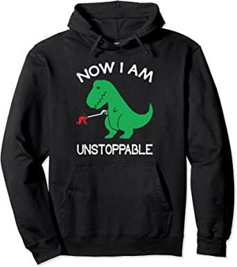 Now I'm Unstoppable - Funny T-Rex Dinosaur Sweat à Capuche