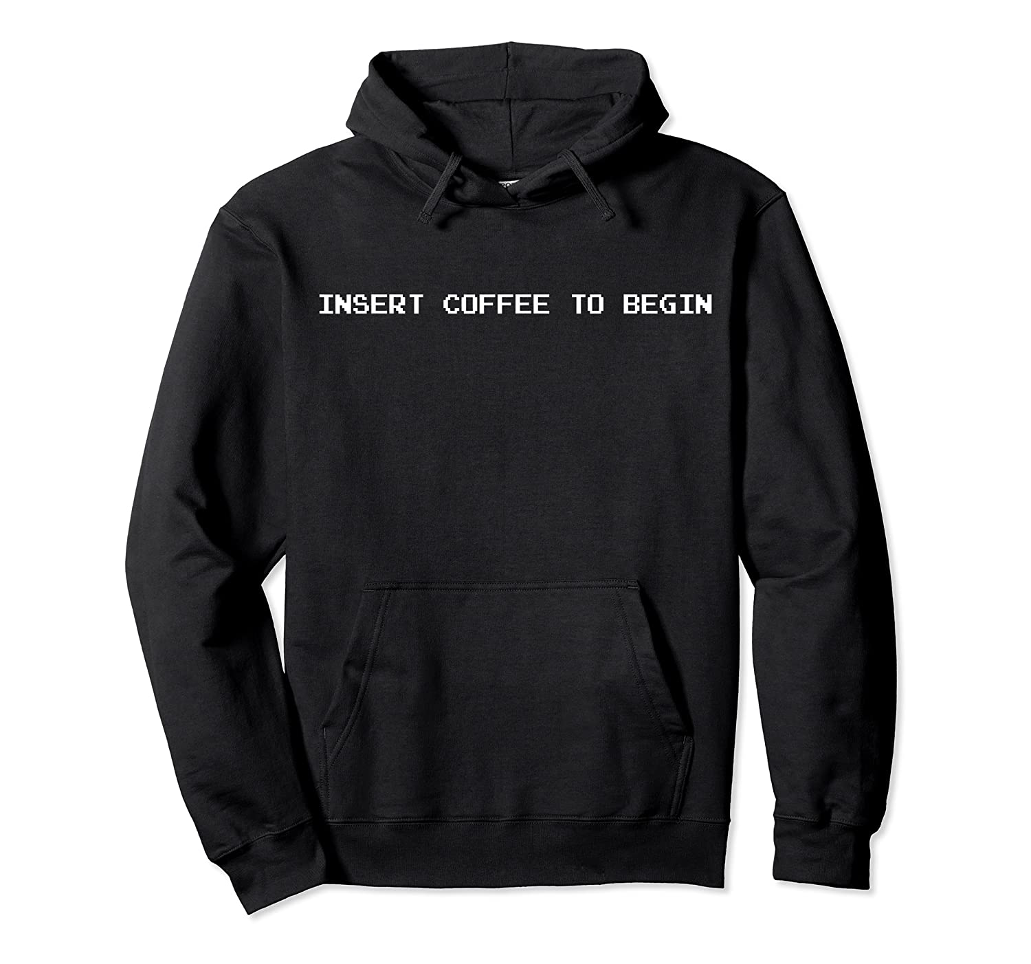 Insert Coffee To Begin For Coffee Lovers And Geeks Shirts Unisex Pullover Hoodie