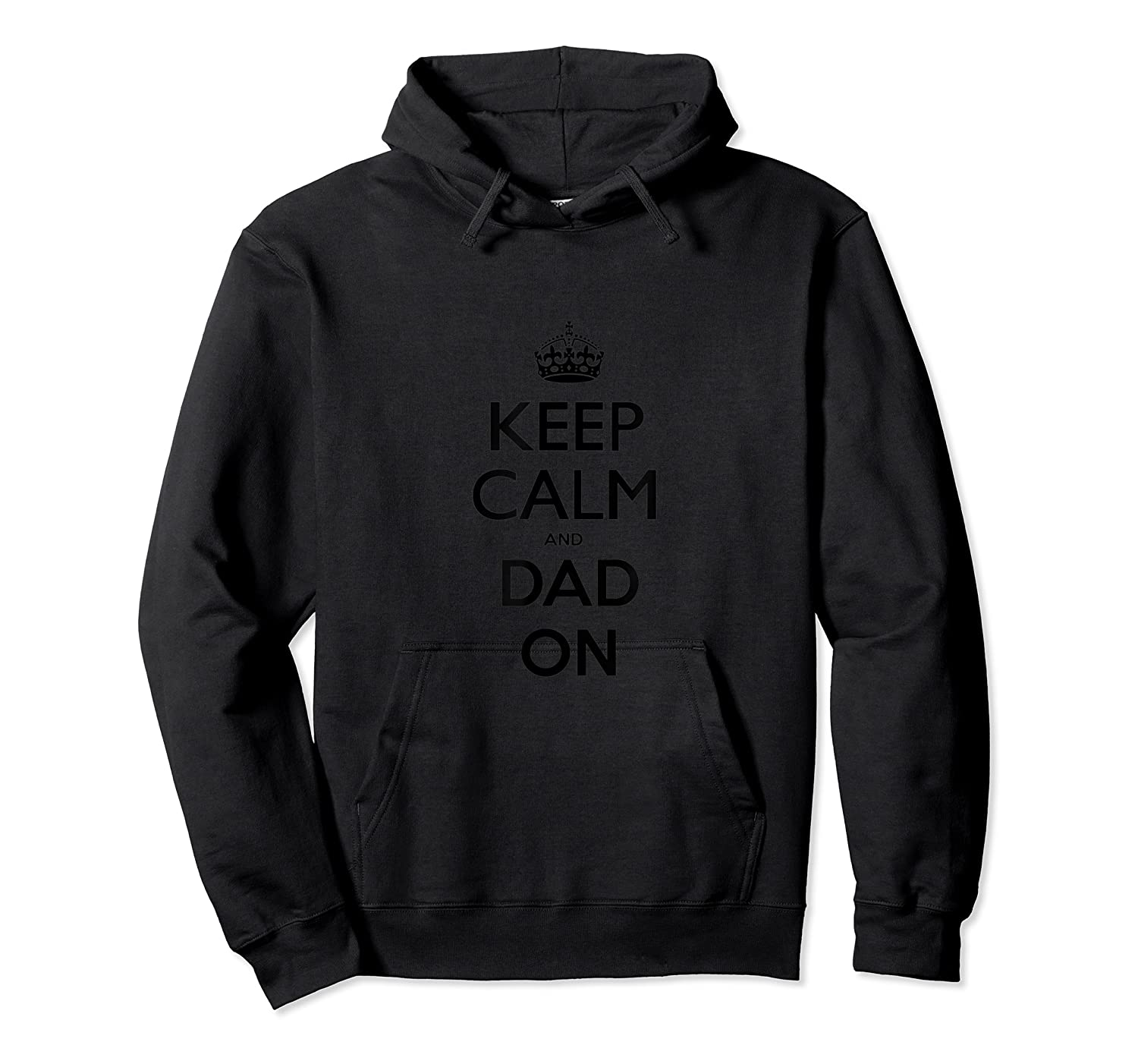 Keep Calm And Dad On T T-shirt Unisex Pullover Hoodie