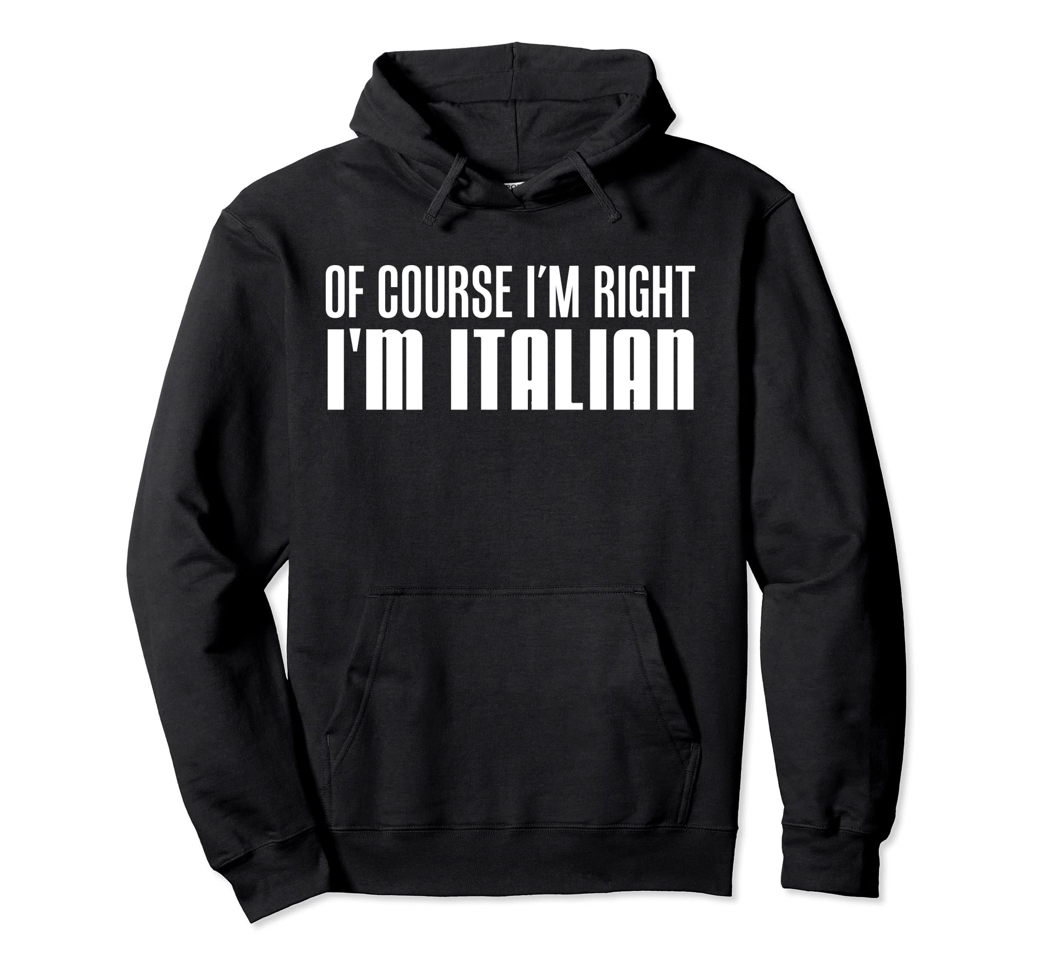 Of Course I'm Right I'm Italian Funny Pullover Hoodie-4LVS