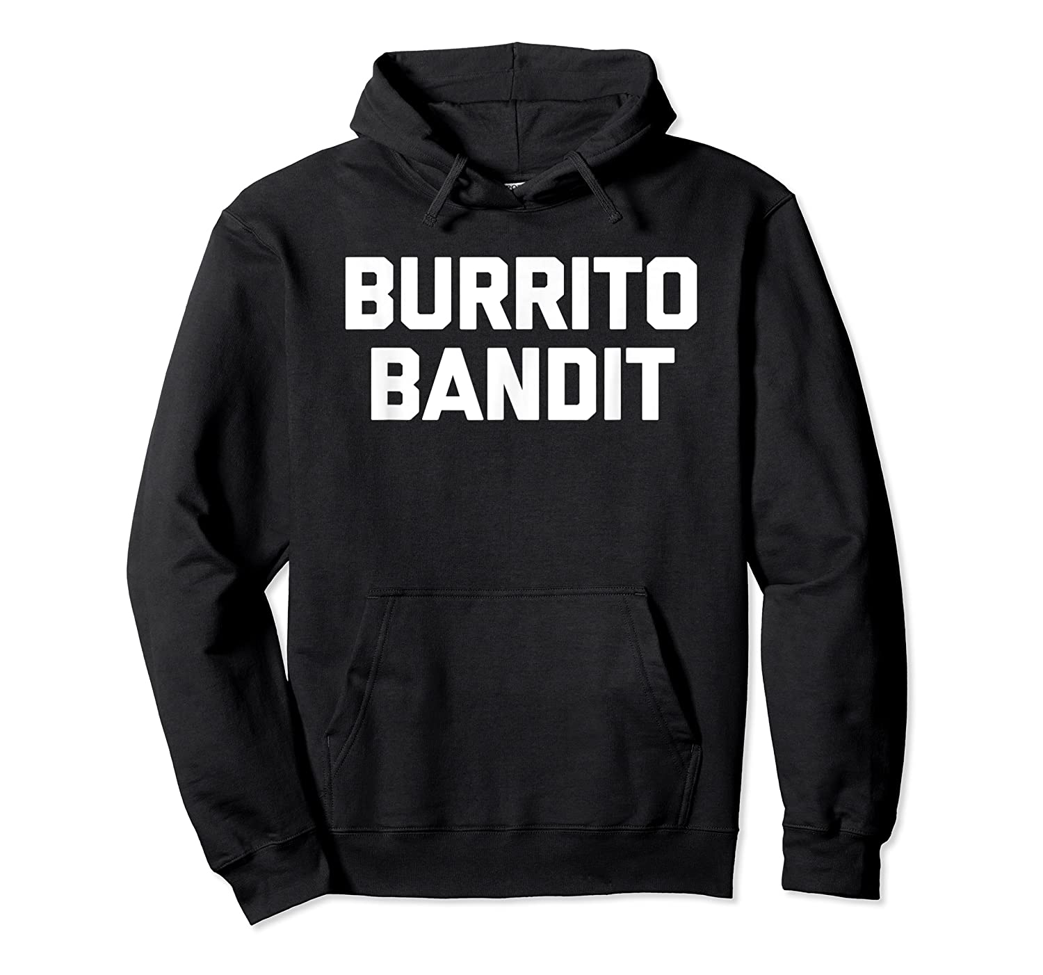 Burrito Bandit T Shirt Funny Saying Sarcastic Novelty Humor Unisex Pullover Hoodie