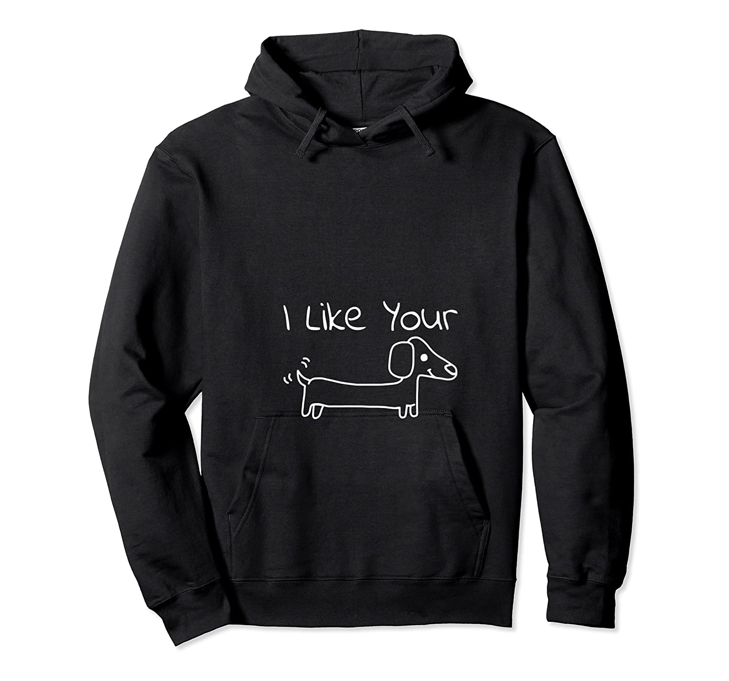 I Like Your Dachshund Cute Dog Lover Wiener Dog T-shirt Unisex Pullover Hoodie