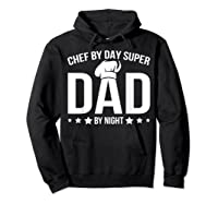 Chef By Day Super Dad By Night Father's Day T-shirt Hoodie Black