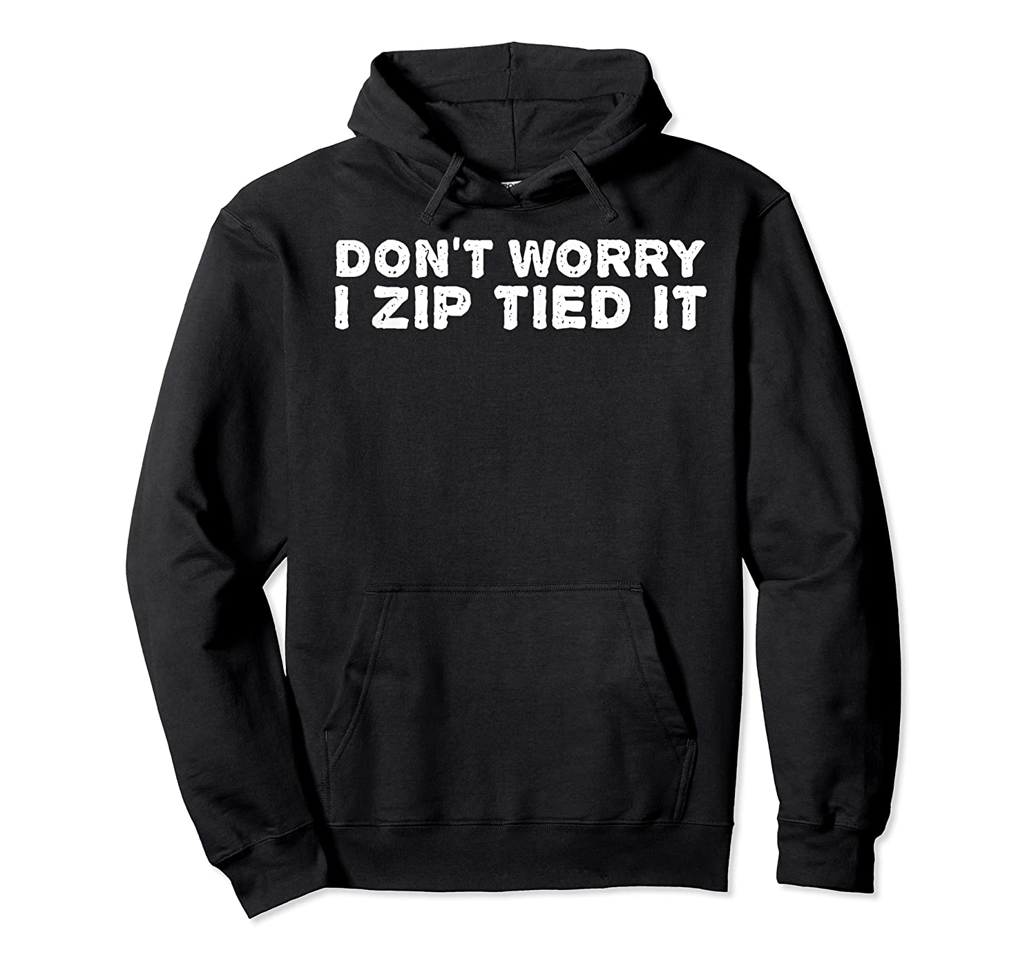 Don't Worry I Zip Tied I Funny Cable Tie Gift Idea Shirts Unisex Pullover Hoodie