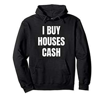 e0454b7ef Amazon.com: I Buy Houses Cash Hoodie: Clothing