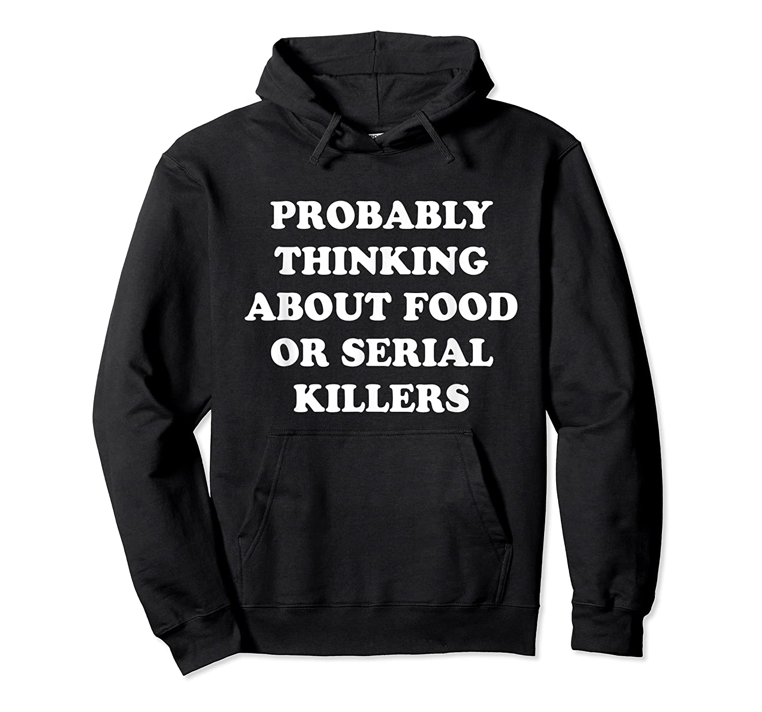 Probably Thinking About Food Or Serial Killers Shirts Unisex Pullover Hoodie