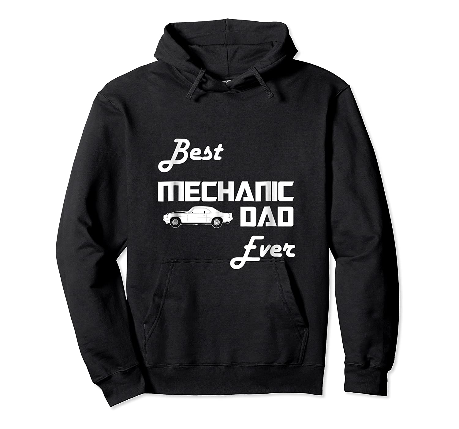 Best Car Mechanic Dad Ever T Shirt Funny Father S Day Gift Unisex Pullover Hoodie