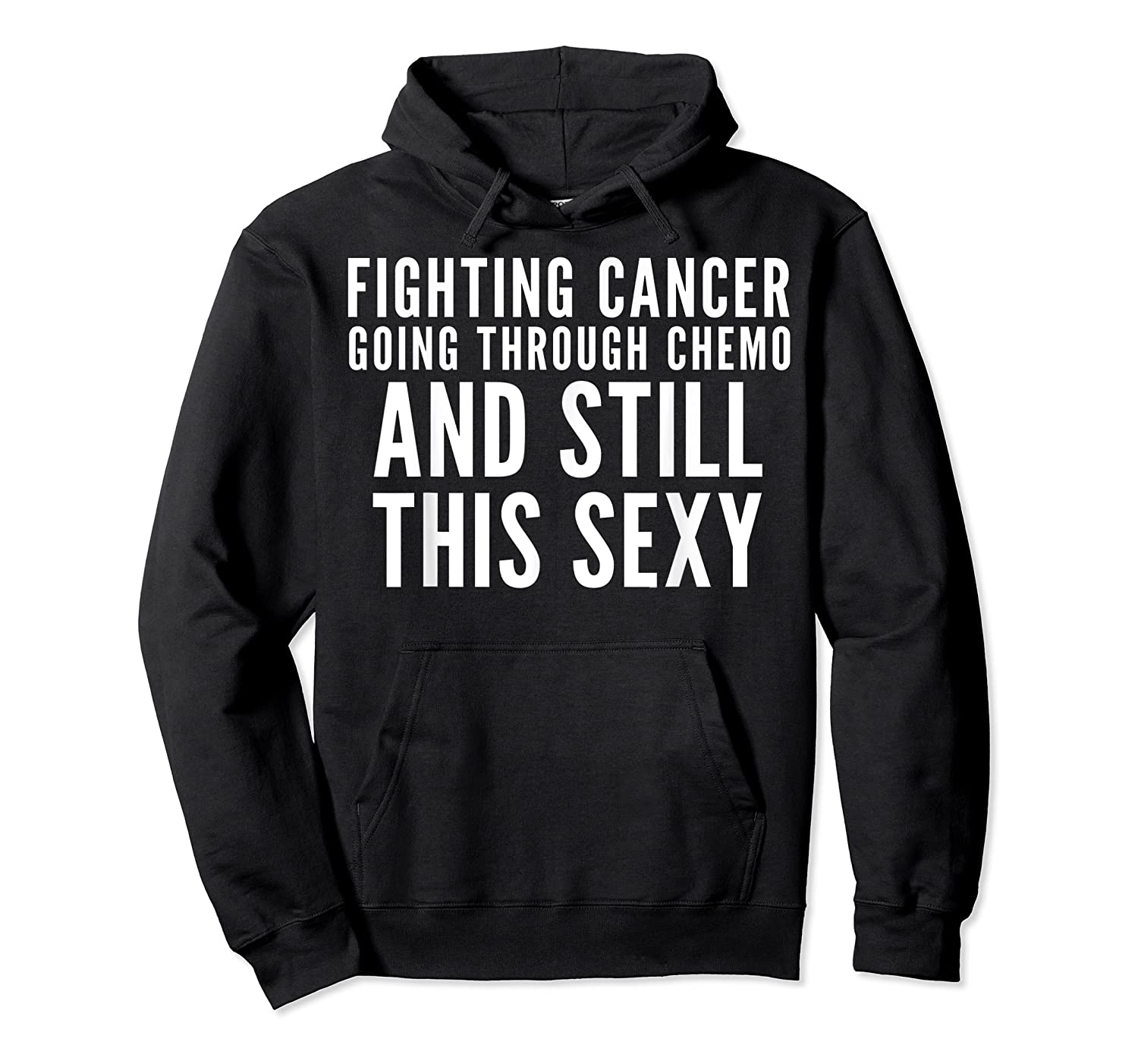 Cancer Fighter Fighting Cancer Chemo Still Sexy Gift Shirts Unisex Pullover Hoodie