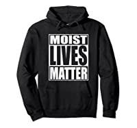 Moist Lives Matter Most Hated Word Moist Funny T-shirt Hoodie Black