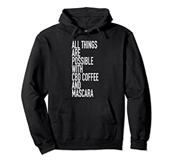 All Things Are Possible With CBD Coffee And Mascara Shirt