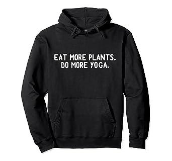 Amazon.com: EAT MORE PLANTS DO MORE YOGA Hoodie Vegetarian ...