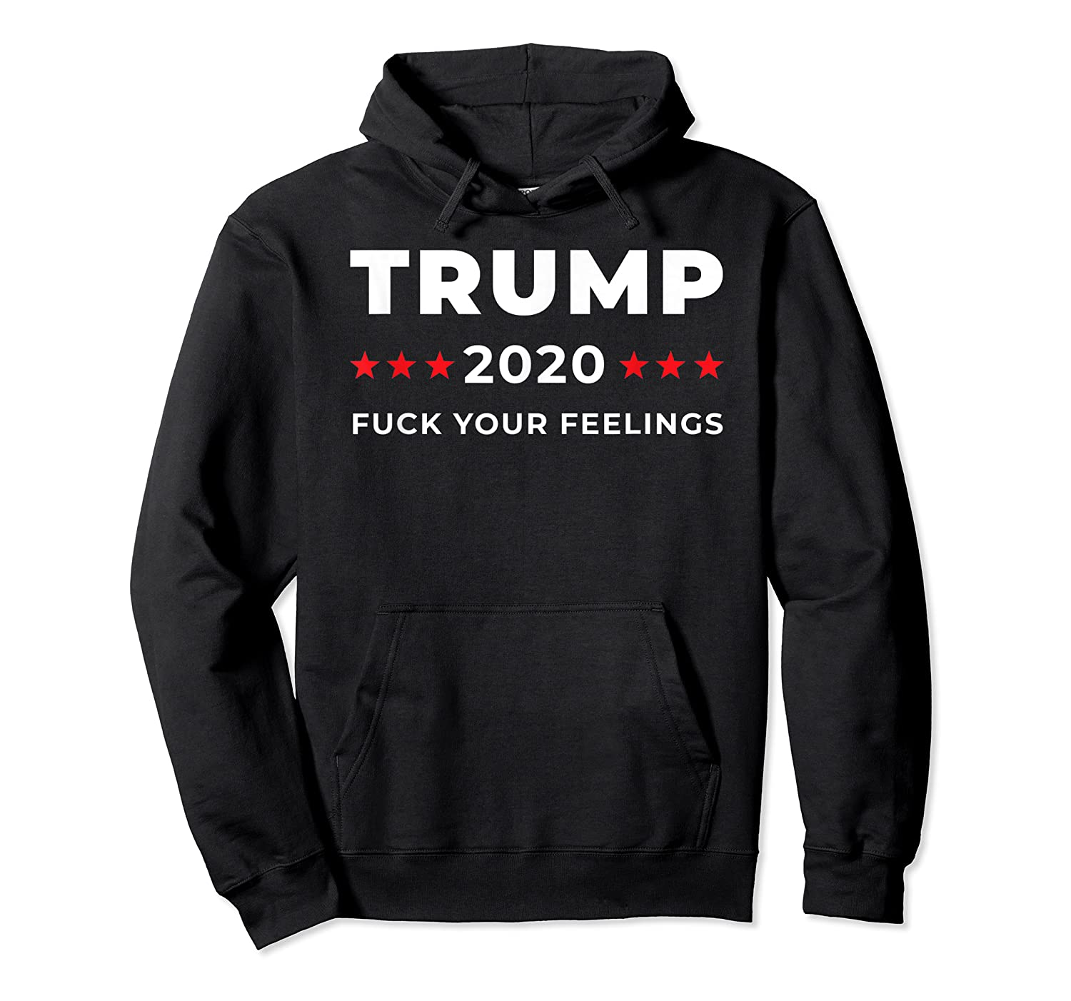 Trump 2020 Fuck Your Feelngs Shirts Unisex Pullover Hoodie