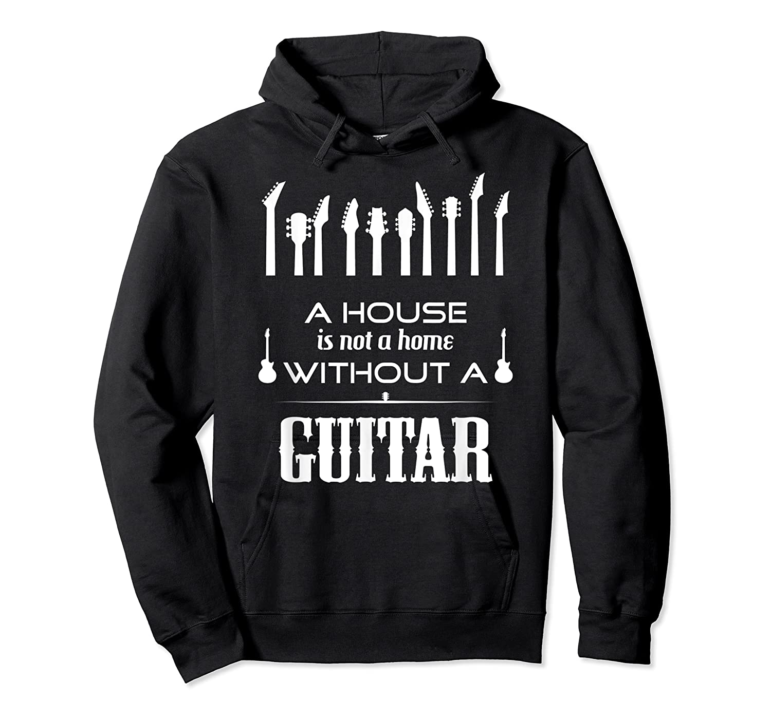 A House Is Not A Home Without A Guitar T Shirt Unisex Pullover Hoodie