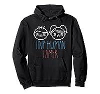 Tiny Human Tamer Shirt Preschool Tea Kindergarten Tee Hoodie Black