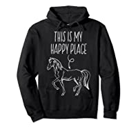 This Is My Happy Place Horse Lover T-shirt Horseback Riding Hoodie Black