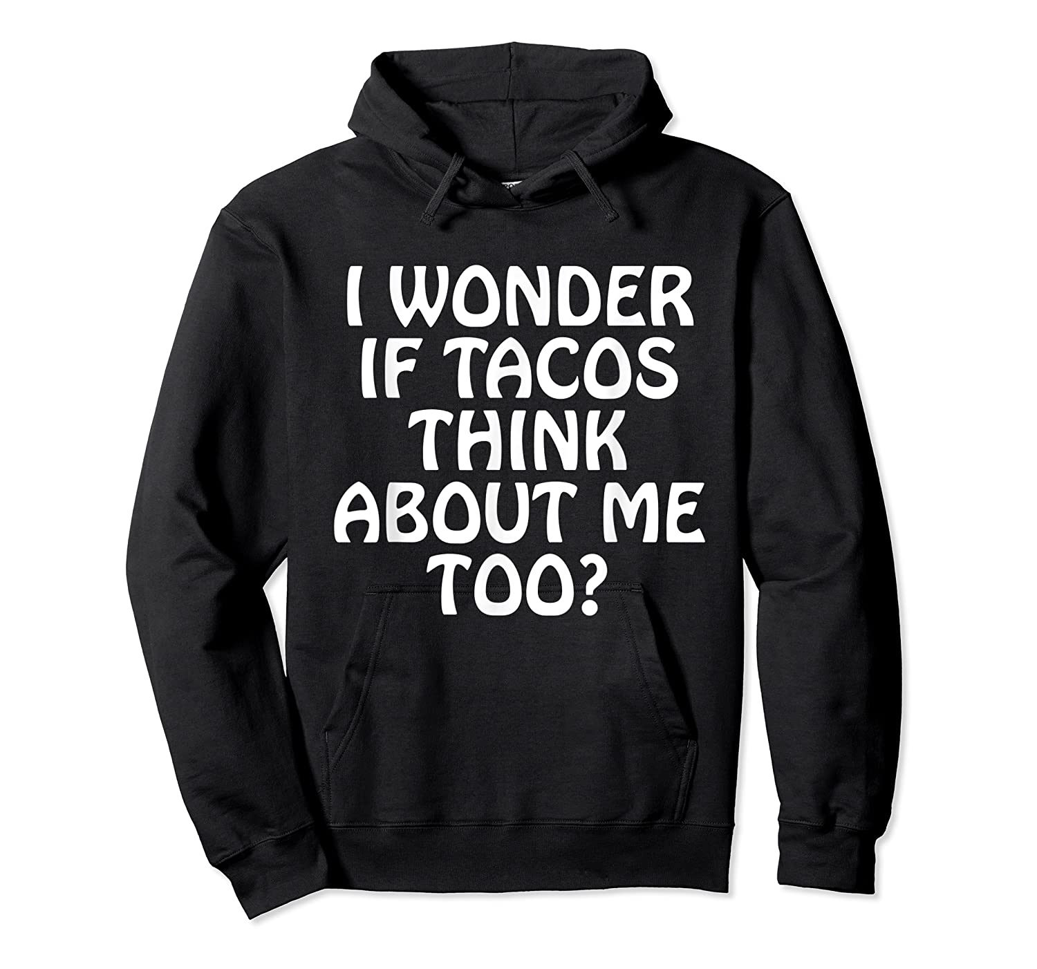 Wonder F Tacos Think About Me Too Shirts Unisex Pullover Hoodie