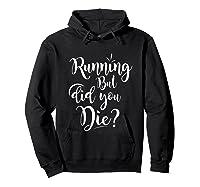 Running But Did You Die? Funny T-shirt Hoodie Black