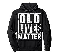 Old Lives Matter T-shirt 40th 50th 60th 70th Birthday Gift Hoodie Black