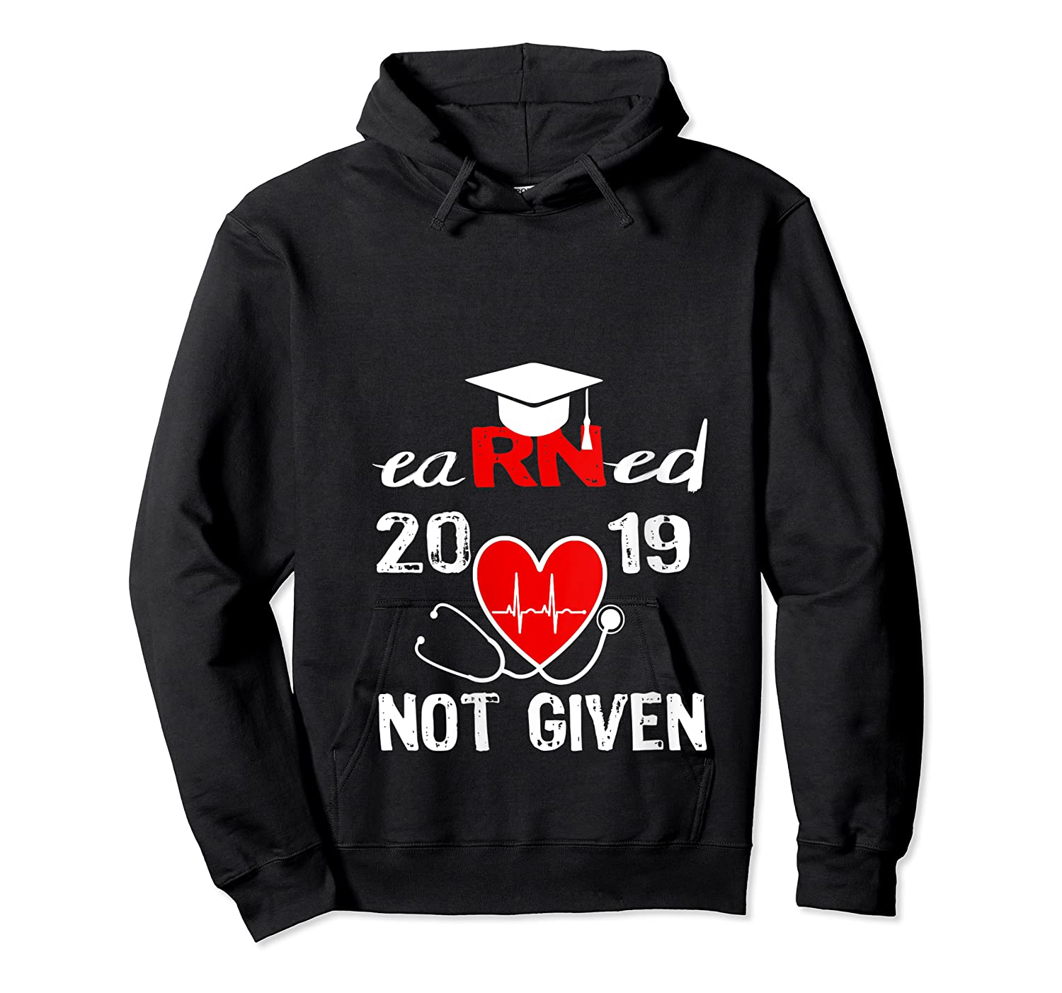 Earned Not Given Rn Registered Nurse 2019 Graduation T-shirt Unisex Pullover Hoodie