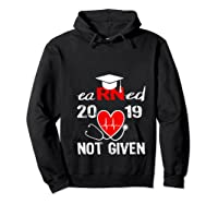 Earned Not Given Rn Registered Nurse 2019 Graduation T-shirt Hoodie Black